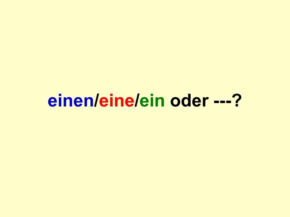 einen/eine/ein oder ---?