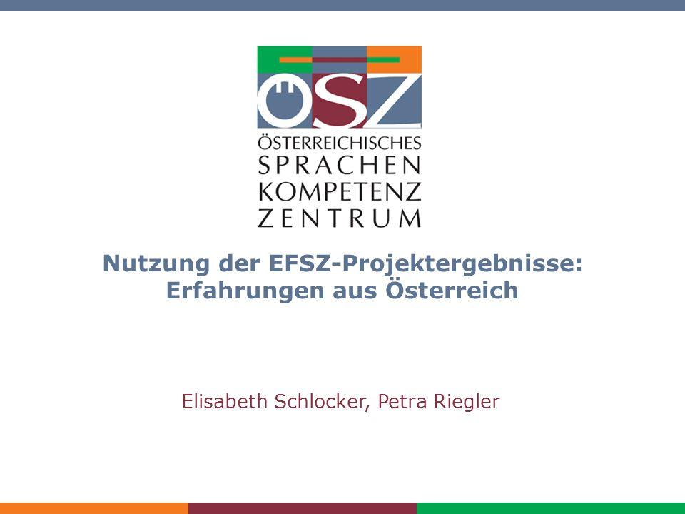Nutzung der EFSZ-Projektergebnisse: Erfahrungen aus Österreich Elisabeth Schlocker, Petra Riegler