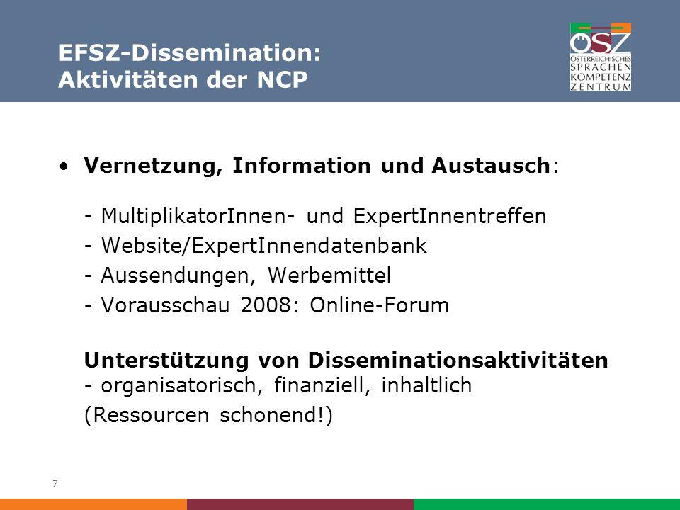 7 EFSZ-Dissemination: Aktivitäten der NCP Vernetzung, Information und Austausch: - MultiplikatorInnen- und ExpertInnentreffen - Website/ExpertInnendatenbank - Aussendungen, Werbemittel - Vorausschau 2008: Online-Forum Unterstützung von Disseminationsaktivitäten - organisatorisch, finanziell, inhaltlich (Ressourcen schonend!)