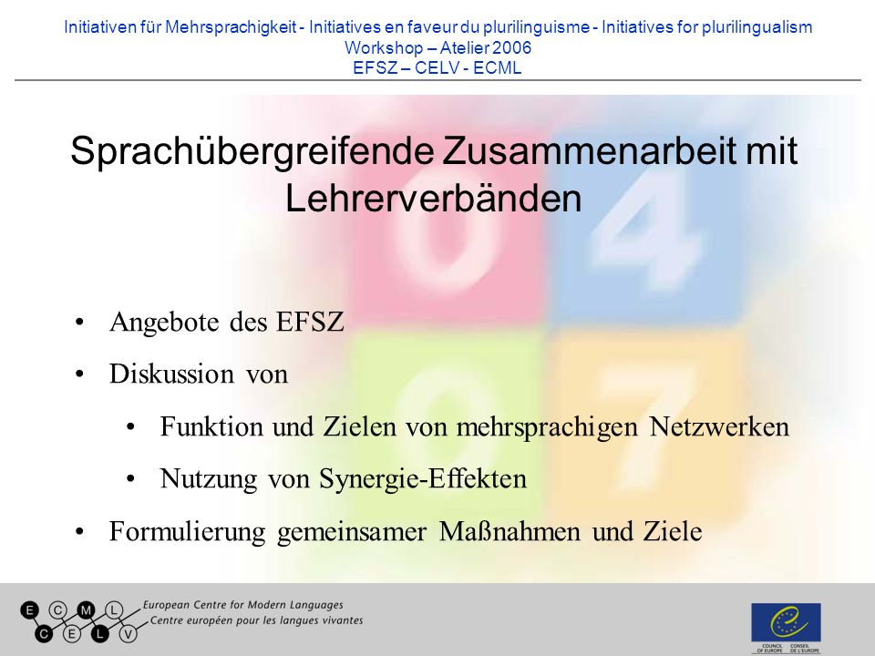 Initiativen für Mehrsprachigkeit - Initiatives en faveur du plurilinguisme - Initiatives for plurilingualism Workshop – Atelier 2006 EFSZ – CELV - ECM