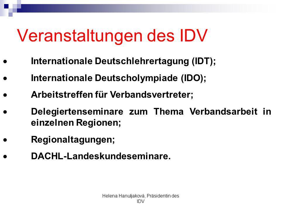 Helena Hanuljaková, Präsidentin des IDV Internationale Deutschlehrertagung (IDT); Internationale Deutscholympiade (IDO); Arbeitstreffen für Verbandsvertreter; Delegiertenseminare zum Thema Verbandsarbeit in einzelnen Regionen; Regionaltagungen; DACHL-Landeskundeseminare.