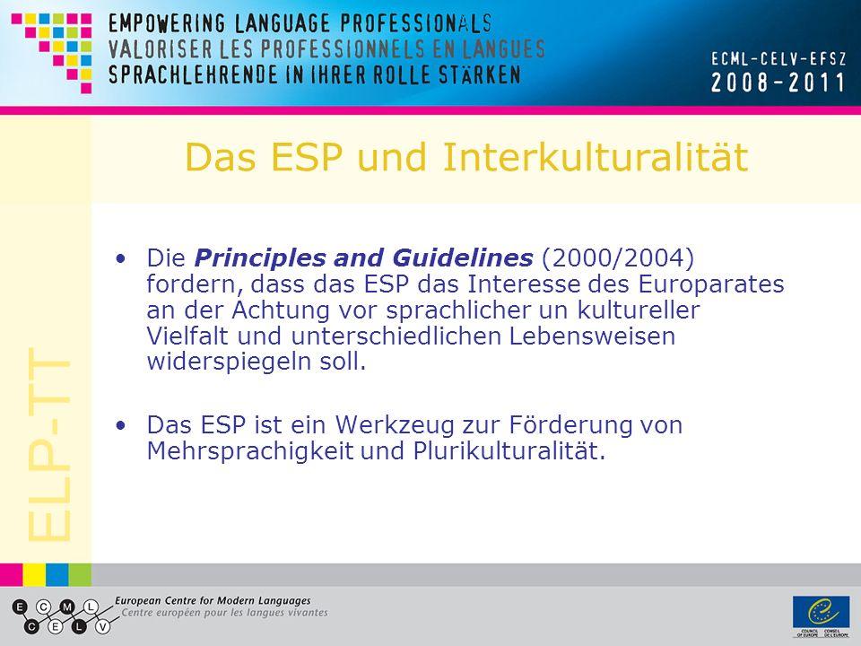 ELP-TT Das ESP und Interkulturalität Die Principles and Guidelines (2000/2004) fordern, dass das ESP das Interesse des Europarates an der Achtung vor