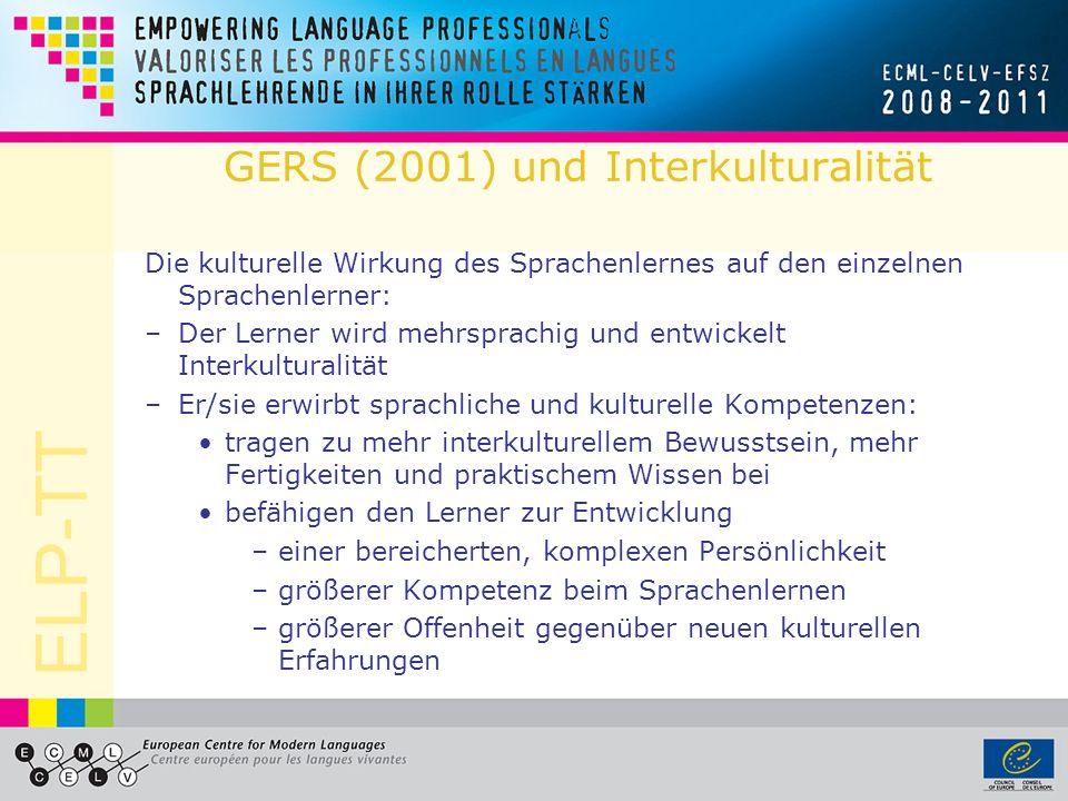 ELP-TT GERS (2001) und Interkulturalität Die kulturelle Wirkung des Sprachenlernes auf den einzelnen Sprachenlerner: –Der Lerner wird mehrsprachig und