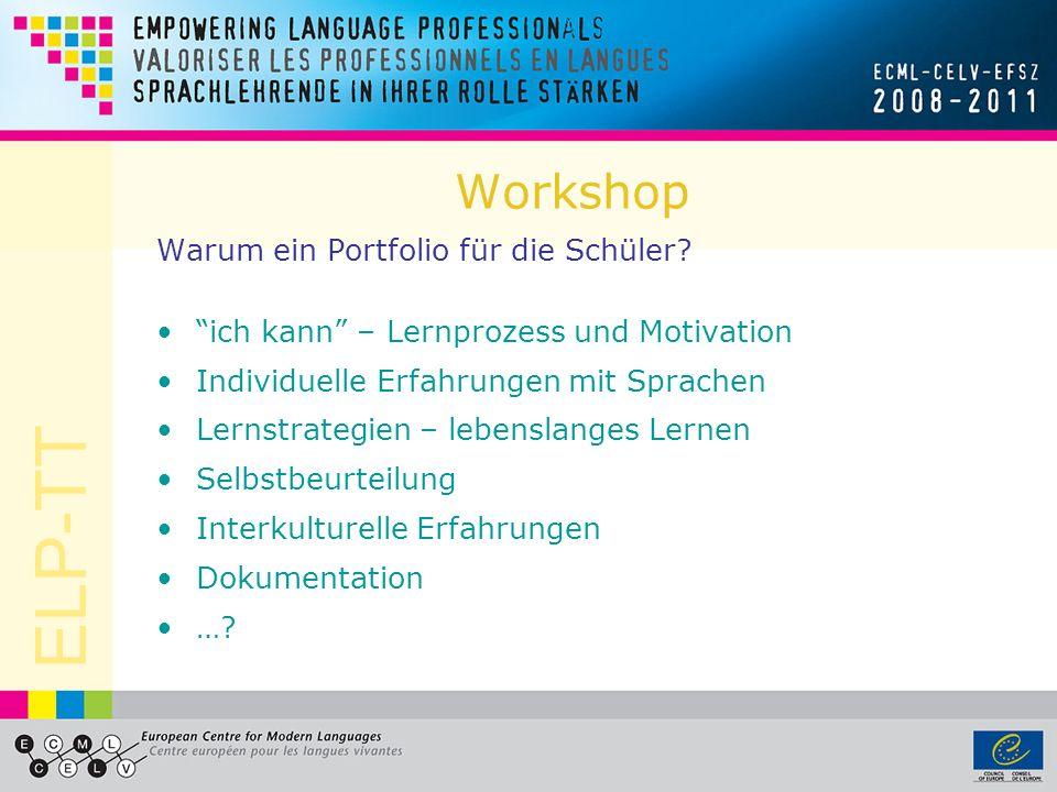 ELP-TT Workshop Warum ein Portfolio für die Schüler? ich kann – Lernprozess und Motivation Individuelle Erfahrungen mit Sprachen Lernstrategien – lebe