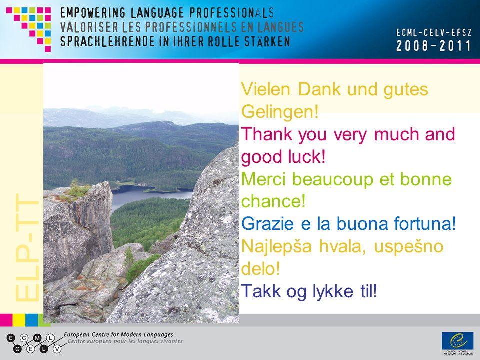 ELP-TT Vielen Dank und gutes Gelingen! Thank you very much and good luck! Merci beaucoup et bonne chance! Grazie e la buona fortuna! Najlepša hvala, u