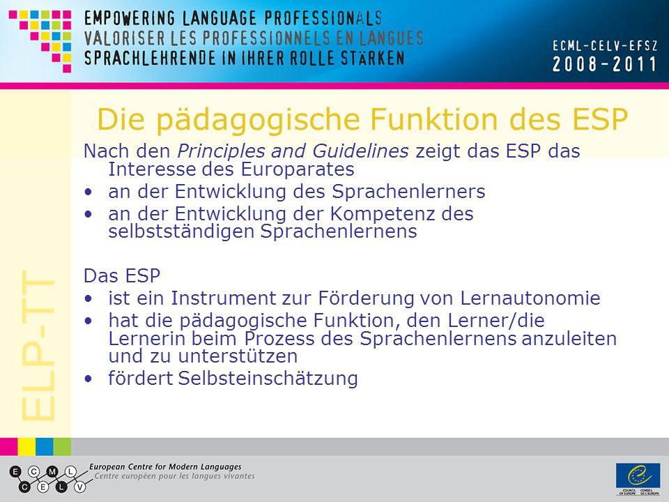 ELP-TT Die pädagogische Funktion des ESP Nach den Principles and Guidelines zeigt das ESP das Interesse des Europarates an der Entwicklung des Sprache