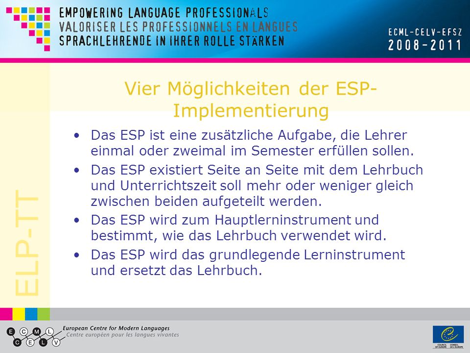 ELP-TT Vier Möglichkeiten der ESP- Implementierung Das ESP ist eine zusätzliche Aufgabe, die Lehrer einmal oder zweimal im Semester erfüllen sollen. D