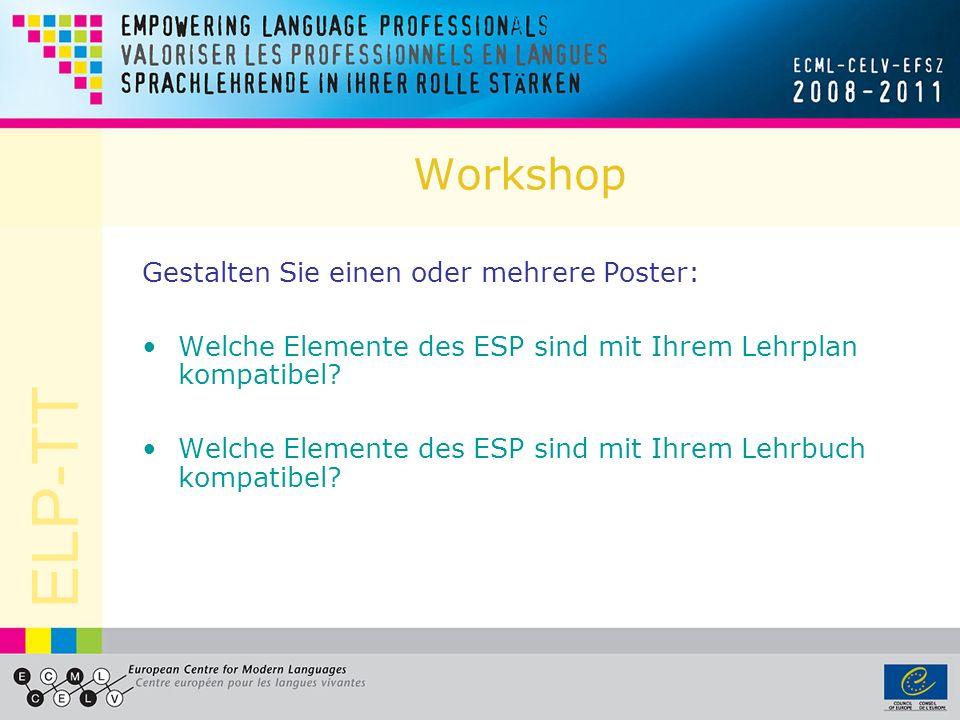 ELP-TT Workshop Gestalten Sie einen oder mehrere Poster: Welche Elemente des ESP sind mit Ihrem Lehrplan kompatibel? Welche Elemente des ESP sind mit