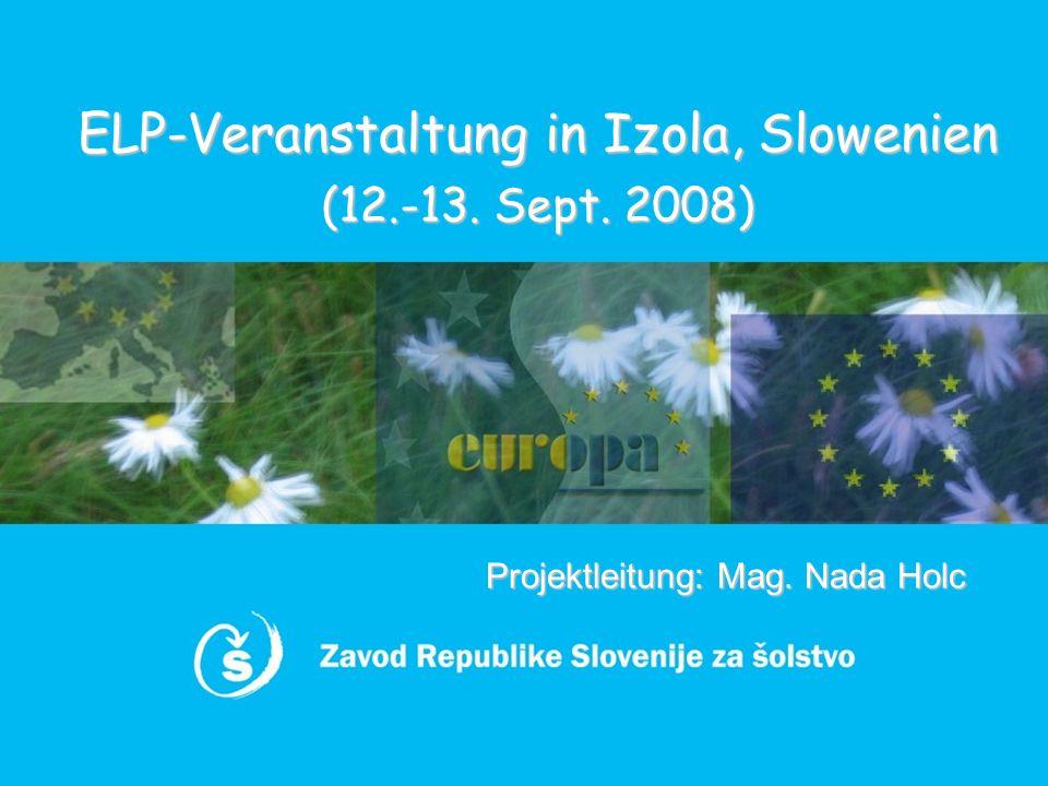 ELP-Veranstaltung in Izola, Slowenien (12.-13. Sept. 2008) Projektleitung: Mag. Nada Holc