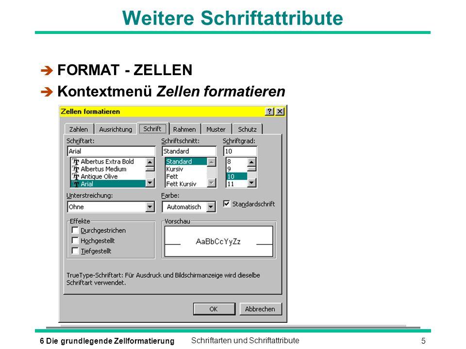 56 Die grundlegende ZellformatierungSchriftarten und Schriftattribute Weitere Schriftattribute è FORMAT - ZELLEN è Kontextmenü Zellen formatieren