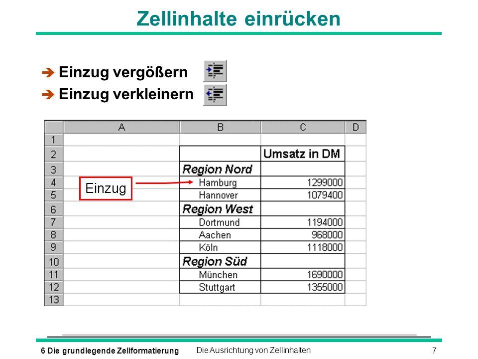 86 Die grundlegende ZellformatierungDie Ausrichtung von Zellinhalten Weitere Möglichkeiten der Ausrichtung è FORMAT - ZELLEN è Register Ausrichtung