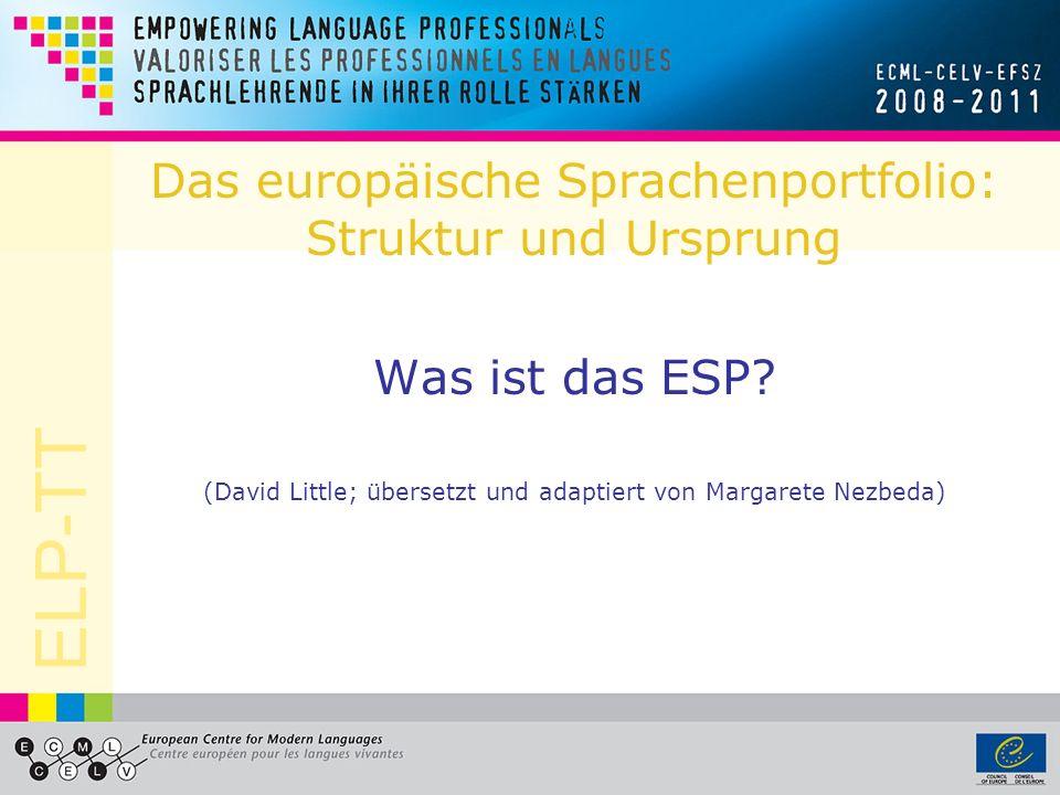 ELP-TT Umsetzung dieser Agenden Language Policy Division (Straßburg) –Entwicklung wesentlicher Dokumente und Instrumente einschließlich des Gemeinsamen europäischen Referenzrahmen für Sprachen und des Europäischen Sprachenportfolios.