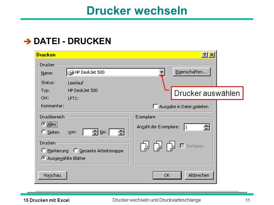 1115 Drucken mit ExcelDrucker wechseln und Druckwarteschlange Drucker wechseln è DATEI - DRUCKEN Drucker auswählen