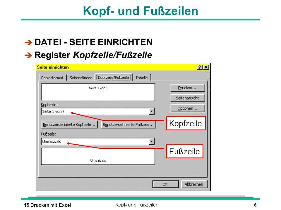 715 Drucken mit ExcelKopf- und Fußzeilen Benutzerdefinierte Kopf- und Fußzeilen è Schaltfläche Benutzerdefinierte Kopf- und Fußzeile