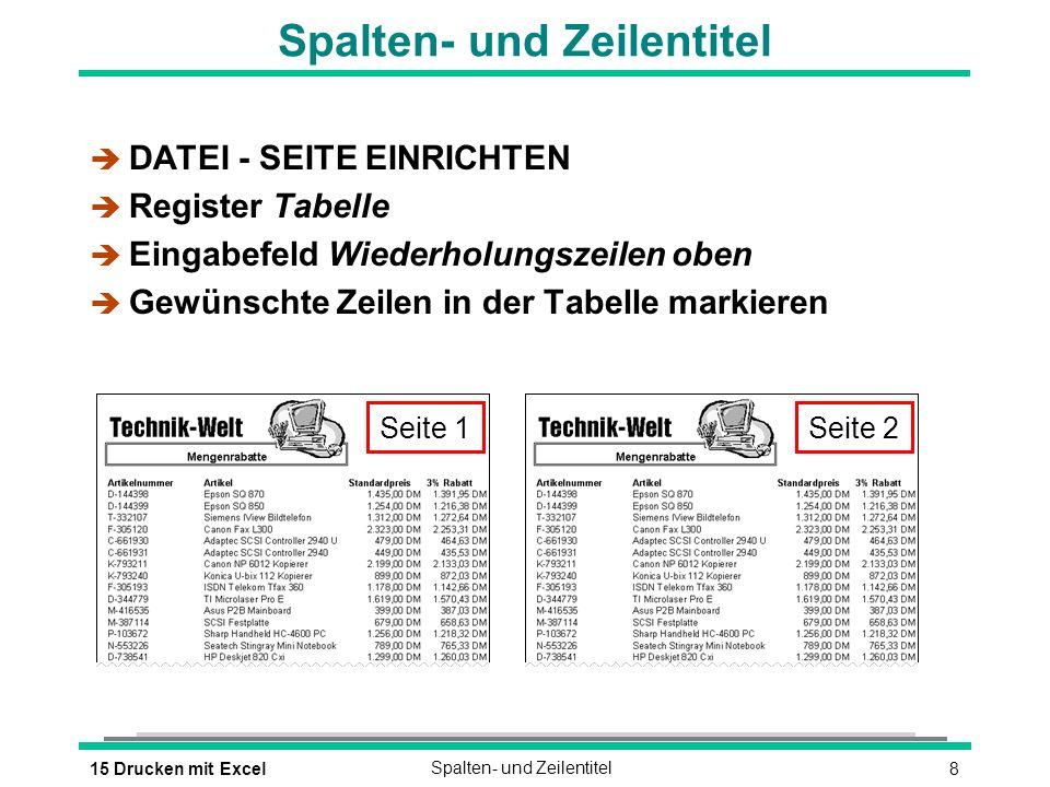815 Drucken mit ExcelSpalten- und Zeilentitel è DATEI - SEITE EINRICHTEN è Register Tabelle è Eingabefeld Wiederholungszeilen oben è Gewünschte Zeilen