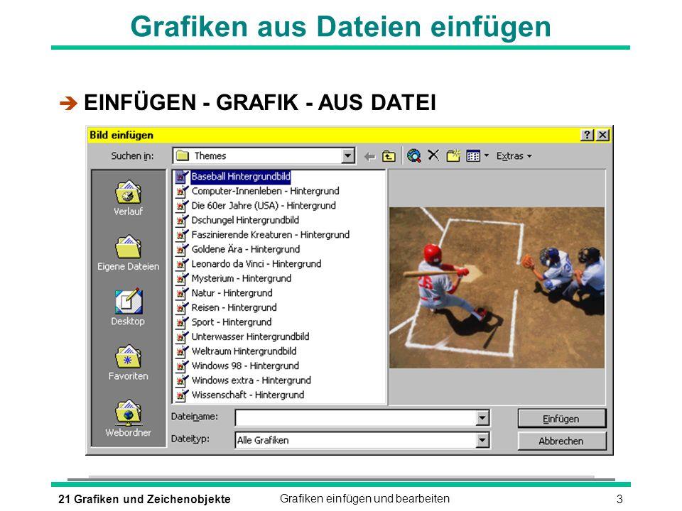 321 Grafiken und ZeichenobjekteGrafiken einfügen und bearbeiten Grafiken aus Dateien einfügen è EINFÜGEN - GRAFIK - AUS DATEI