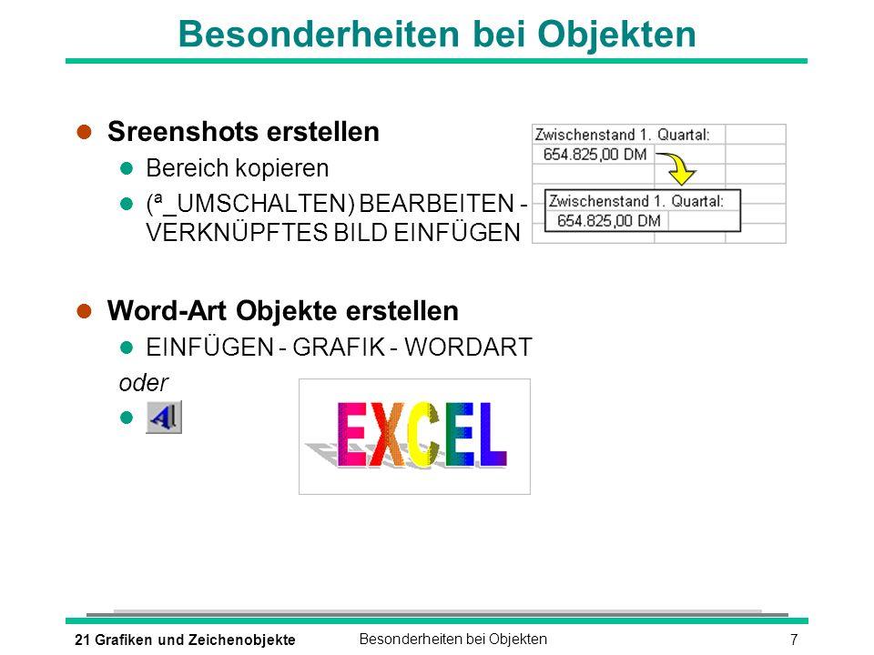 721 Grafiken und ZeichenobjekteBesonderheiten bei Objekten l Sreenshots erstellen l Bereich kopieren (ª_UMSCHALTEN) BEARBEITEN - VERKNÜPFTES BILD EINFÜGEN l Word-Art Objekte erstellen l EINFÜGEN - GRAFIK - WORDART oder l