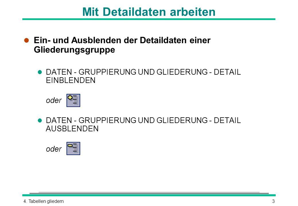 4. Tabellen gliedern3 Mit Detaildaten arbeiten l Ein- und Ausblenden der Detaildaten einer Gliederungsgruppe l DATEN - GRUPPIERUNG UND GLIEDERUNG - DE