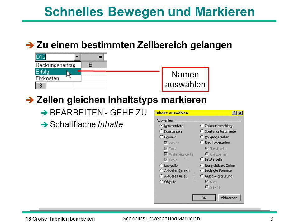 318 Große Tabellen bearbeitenSchnelles Bewegen und Markieren è Zu einem bestimmten Zellbereich gelangen è Zellen gleichen Inhaltstyps markieren è BEARBEITEN - GEHE ZU è Schaltfläche Inhalte Namen auswählen