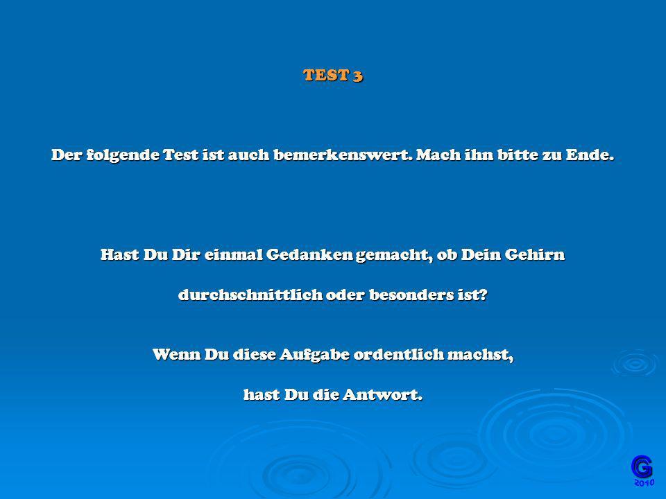 TEST 3 Der folgende Test ist auch bemerkenswert.Mach ihn bitte zu Ende.