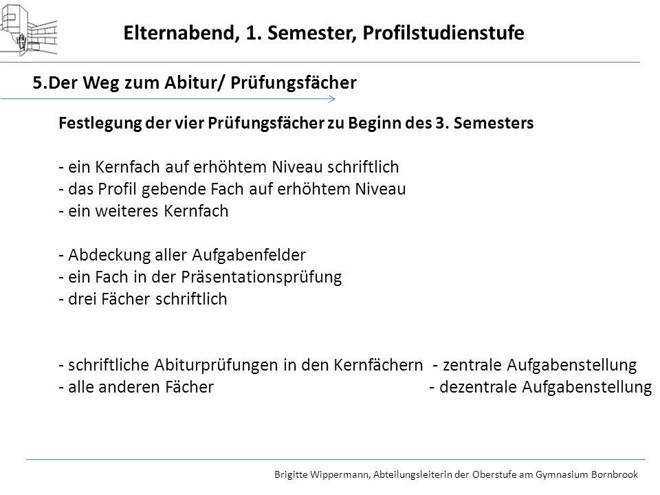 Elternabend, 1. Semester, Profilstudienstufe Brigitte Wippermann, Abteilungsleiterin der Oberstufe am Gymnasium Bornbrook 5.Der Weg zum Abitur/ Prüfun