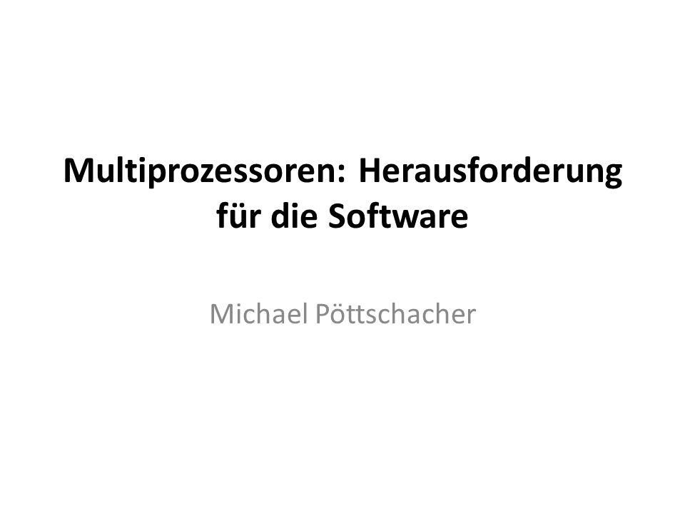 Multiprozessoren: Herausforderung für die Software Michael Pöttschacher