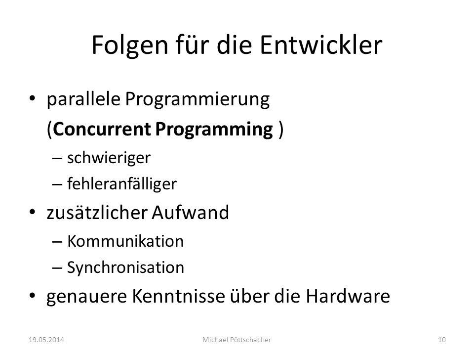 Folgen für die Entwickler parallele Programmierung (Concurrent Programming ) – schwieriger – fehleranfälliger zusätzlicher Aufwand – Kommunikation – S