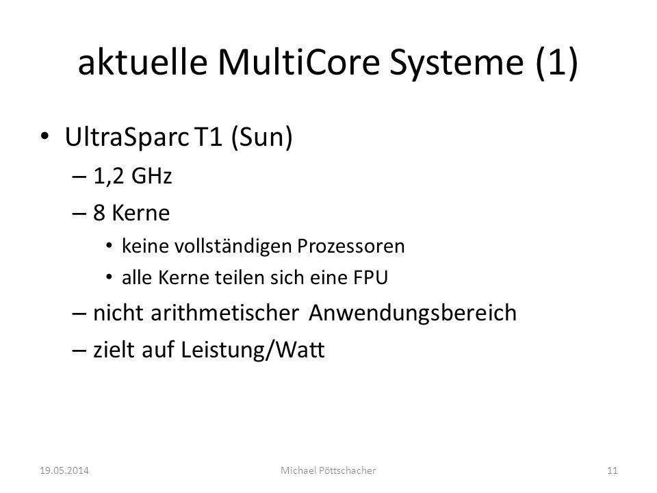 aktuelle MultiCore Systeme (1) UltraSparc T1 (Sun) – 1,2 GHz – 8 Kerne keine vollständigen Prozessoren alle Kerne teilen sich eine FPU – nicht arithme