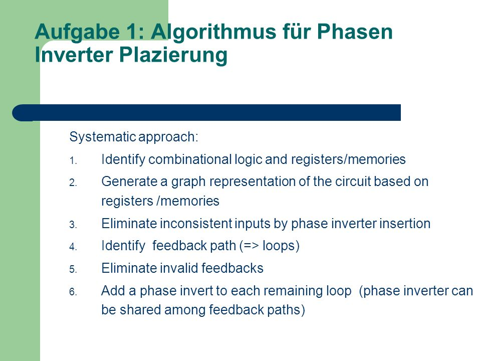 Aufgabe 1: Algorithmus für Phasen Inverter Plazierung Systematic approach: 1. Identify combinational logic and registers/memories 2. Generate a graph
