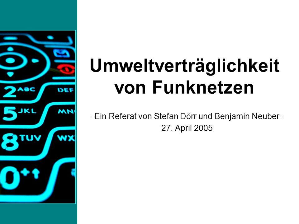 -Ein Referat von Stefan Dörr und Benjamin Neuber- 27. April 2005 Umweltverträglichkeit von Funknetzen