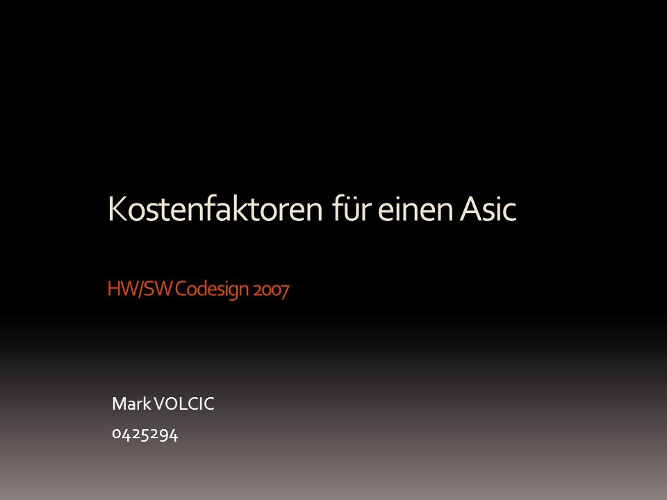 Kostenfaktoren für einen Asic HW/SW Codesign 2007 Mark VOLCIC 0425294