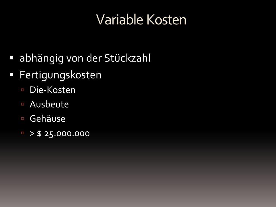 Variable Kosten abhängig von der Stückzahl Fertigungskosten Die-Kosten Ausbeute Gehäuse > $ 25.000.000
