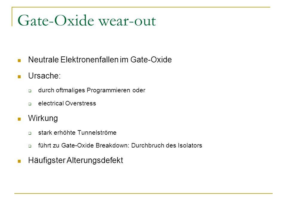 Gate-Oxide wear-out Neutrale Elektronenfallen im Gate-Oxide Ursache: durch oftmaliges Programmieren oder electrical Overstress Wirkung stark erhöhte T