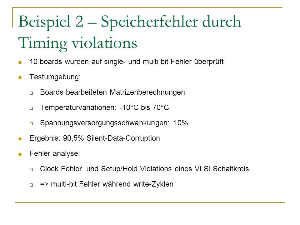 Beispiel 2 – Speicherfehler durch Timing violations 10 boards wurden auf single- und multi bit Fehler überprüft Testumgebung: Boards bearbeiteten Matr