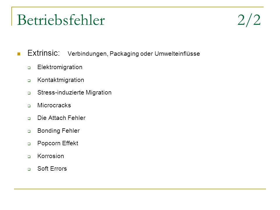 Betriebsfehler 2/2 Extrinsic: Verbindungen, Packaging oder Umwelteinflüsse Elektromigration Kontaktmigration Stress-induzierte Migration Microcracks D