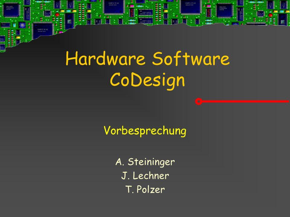 Hardware Software CoDesign Vorbesprechung A. Steininger J. Lechner T. Polzer