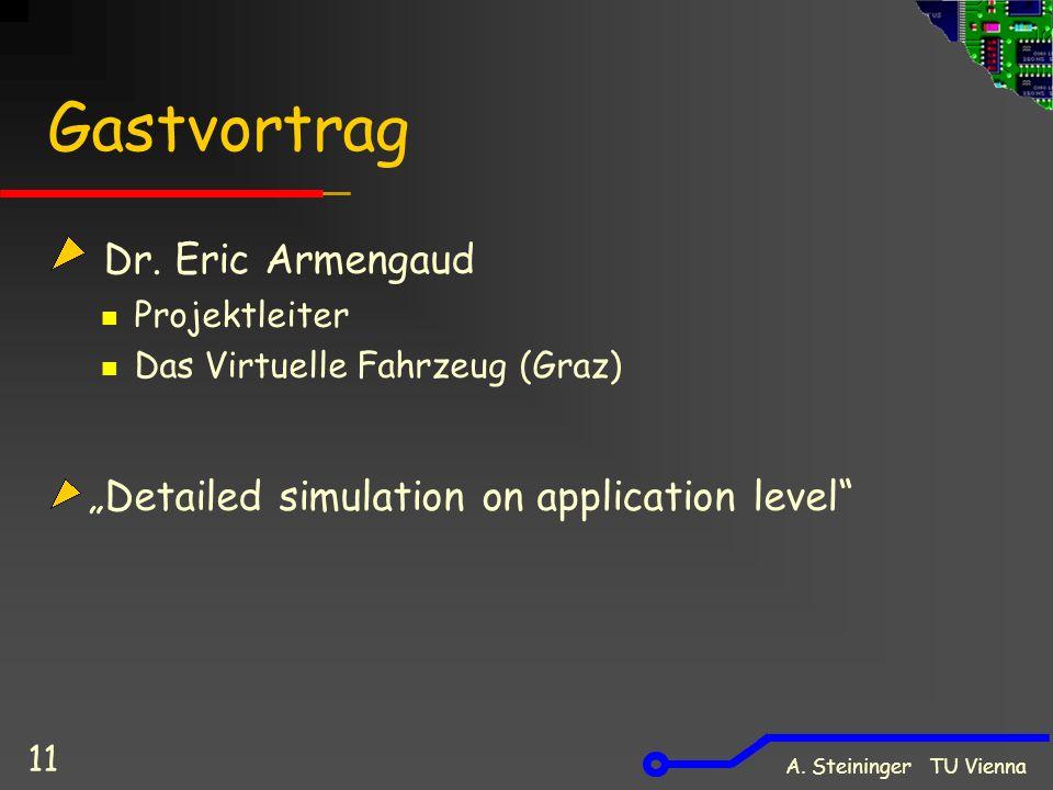 A. Steininger TU Vienna 11 Gastvortrag Dr. Eric Armengaud Projektleiter Das Virtuelle Fahrzeug (Graz) Detailed simulation on application level