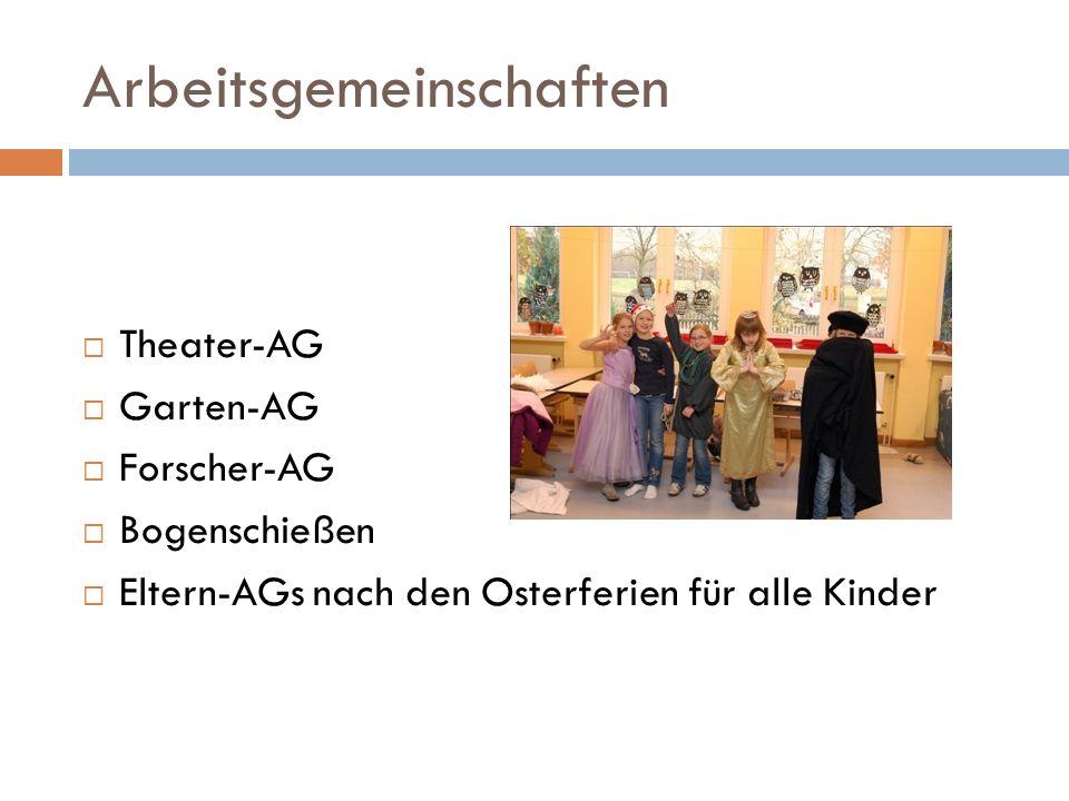 Arbeitsgemeinschaften Theater-AG Garten-AG Forscher-AG Bogenschießen Eltern-AGs nach den Osterferien für alle Kinder