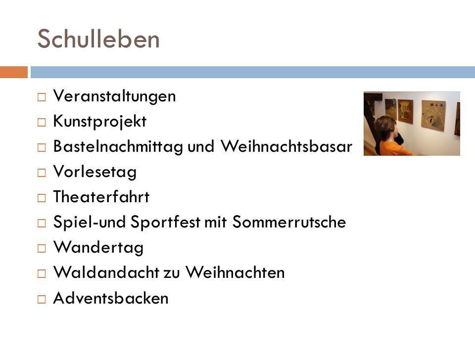 Veranstaltungen Kunstprojekt Bastelnachmittag und Weihnachtsbasar Vorlesetag Theaterfahrt Spiel-und Sportfest mit Sommerrutsche Wandertag Waldandacht