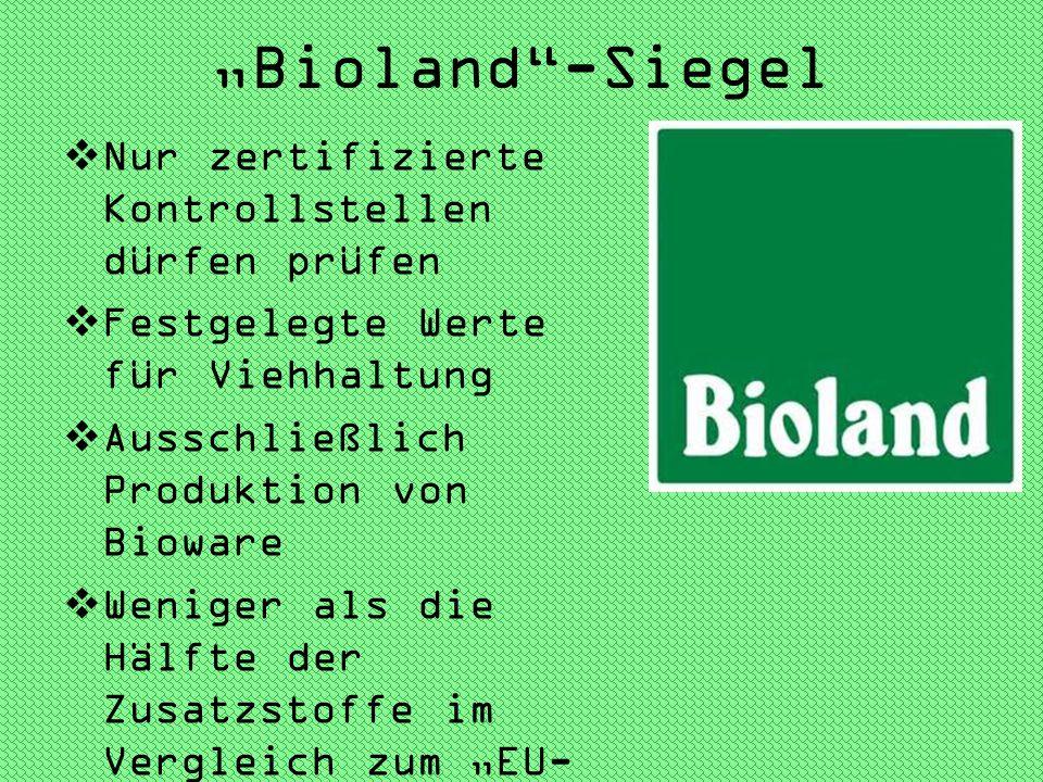 Bioland-Siegel Nur zertifizierte Kontrollstellen dürfen prüfen Festgelegte Werte für Viehhaltung Ausschließlich Produktion von Bioware Weniger als die