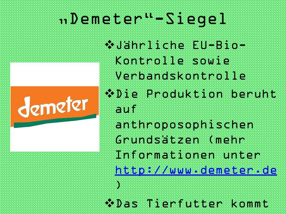 Demeter-Siegel Jährliche EU-Bio- Kontrolle sowie Verbandskontrolle Die Produktion beruht auf anthroposophischen Grundsätzen (mehr Informationen unter