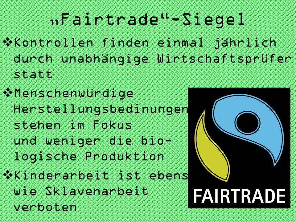 Fairtrade-Siegel Kontrollen finden einmal jährlich durch unabhängige Wirtschaftsprüfer statt Menschenwürdige Herstellungsbedinungen stehen im Fokus un