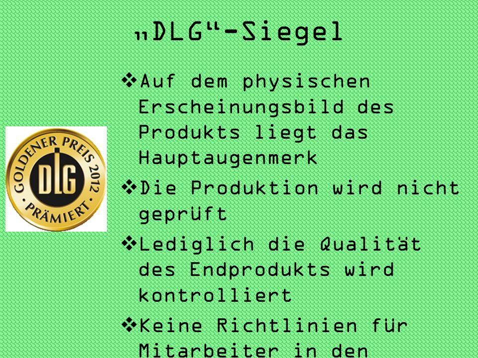 DLG-Siegel Auf dem physischen Erscheinungsbild des Produkts liegt das Hauptaugenmerk Die Produktion wird nicht geprüft Lediglich die Qualität des Endp