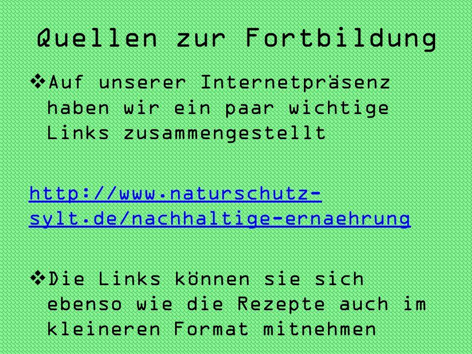Quellen zur Fortbildung Auf unserer Internetpräsenz haben wir ein paar wichtige Links zusammengestellt http://www.naturschutz- sylt.de/nachhaltige-ern
