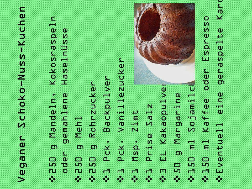 Veganer Schoko-Nuss-Kuchen 250 g Mandeln, Kokosraspeln oder gemahlene Haselnüsse 250 g Mehl 250 g Rohrzucker 1 Pck. Backpulver 1 Pck. Vanillezucker 1