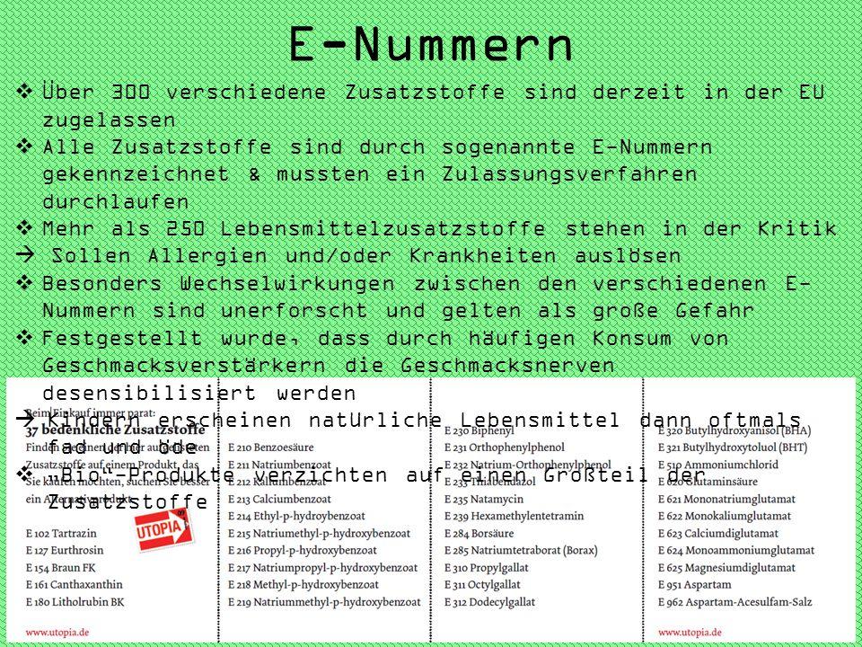 E-Nummern Über 300 verschiedene Zusatzstoffe sind derzeit in der EU zugelassen Alle Zusatzstoffe sind durch sogenannte E-Nummern gekennzeichnet & muss