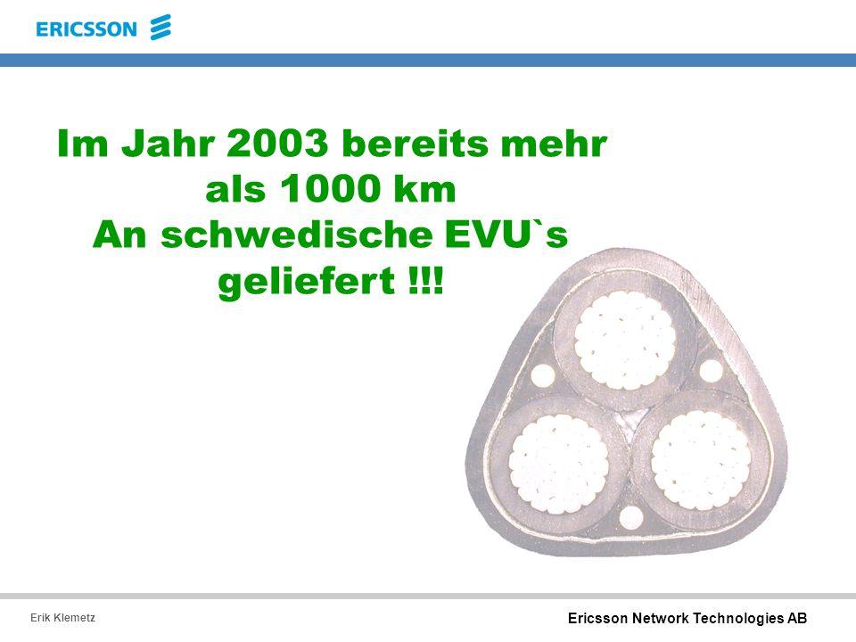 Ericsson Network Technologies AB Erik Klemetz Im Jahr 2003 bereits mehr als 1000 km An schwedische EVU`s geliefert !!!