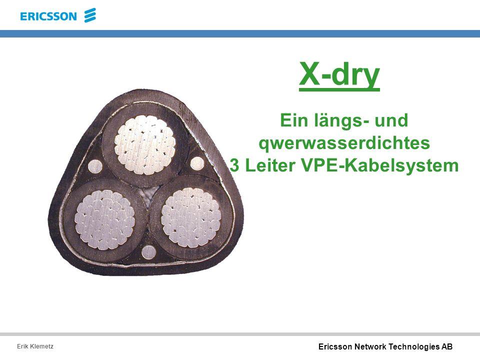 Ericsson Network Technologies AB Erik Klemetz Ein längs- und qwerwasserdichtes 3 Leiter VPE-Kabelsystem X-dry
