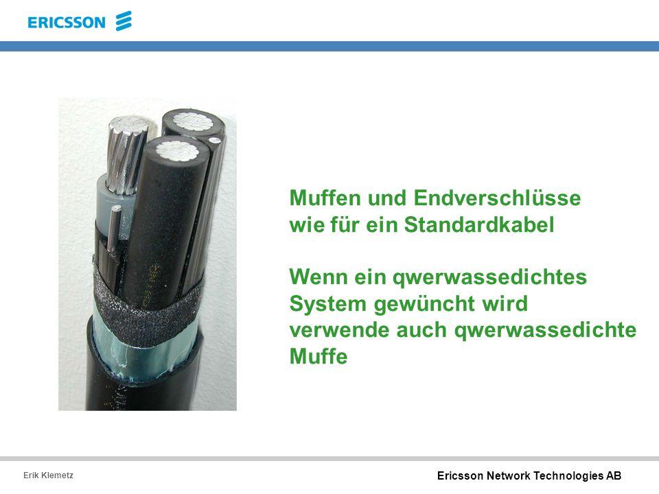 Ericsson Network Technologies AB Erik Klemetz Muffen und Endverschlüsse wie für ein Standardkabel Wenn ein qwerwassedichtes System gewüncht wird verwe
