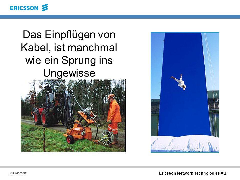 Ericsson Network Technologies AB Erik Klemetz Das Einpflügen von Kabel, ist manchmal wie ein Sprung ins Ungewisse